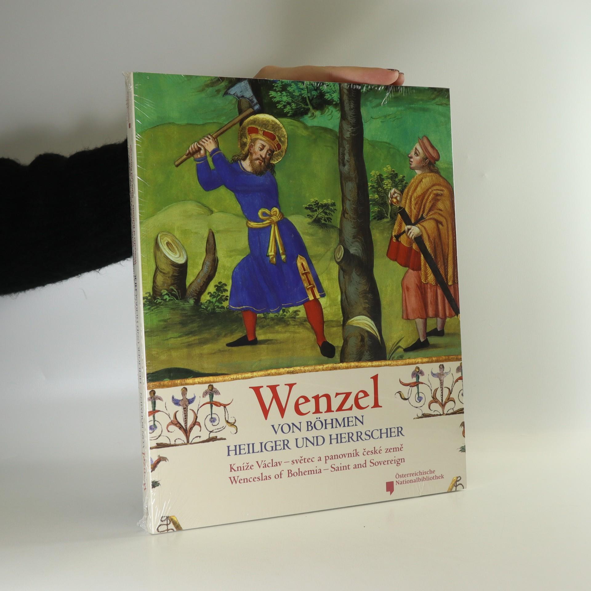 antikvární kniha Wenzel von Böhmen - Heiliger und Herrscher : Kníže Václav - světec a panovník české země = Wenceslas of Bohemia - saint and sove, 2009