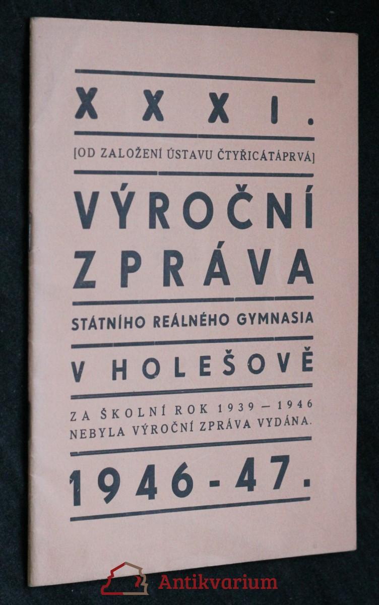 antikvární kniha XXXI. Výroční zpráva státního reálného gymnasia v Holešově , 1947