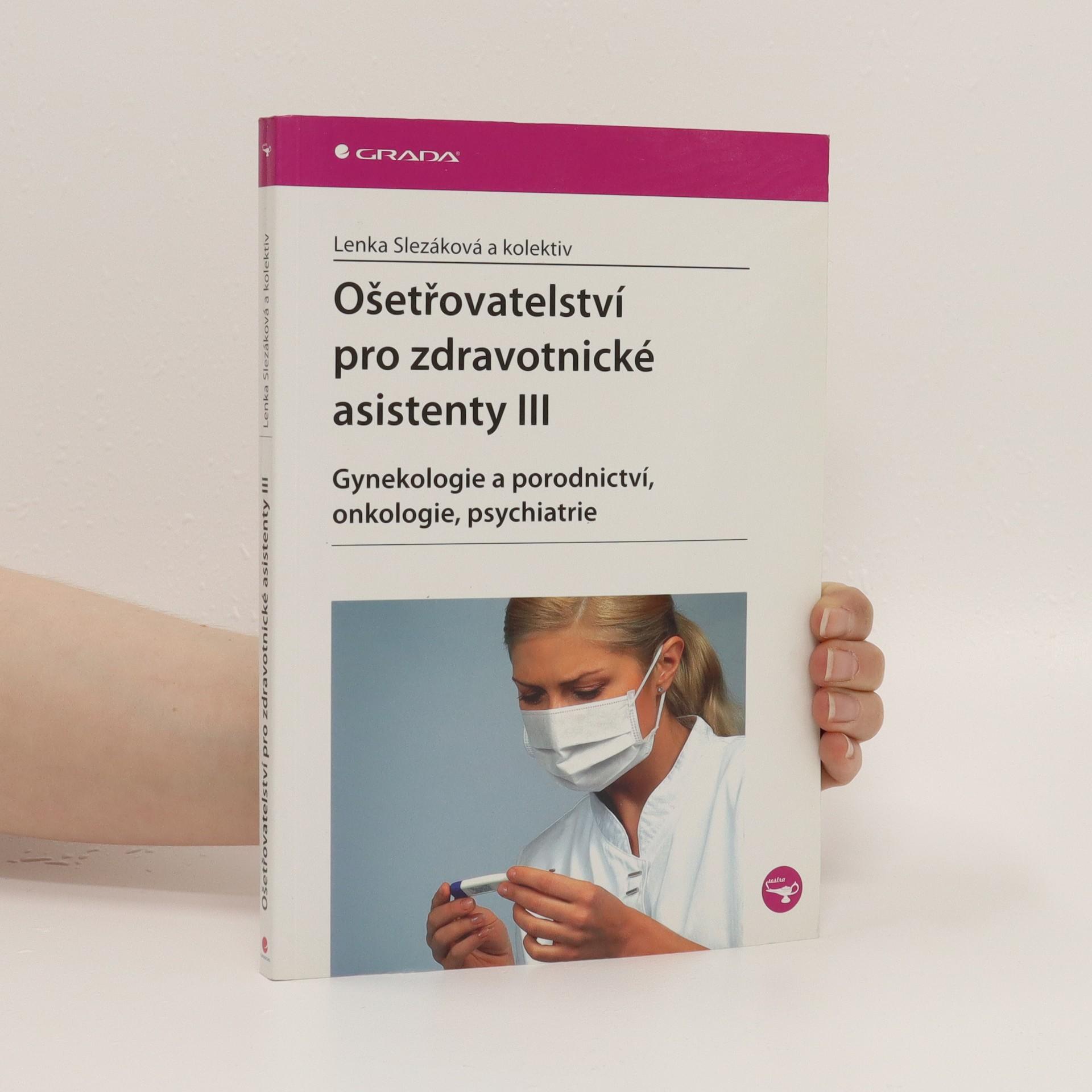 antikvární kniha Ošetřovatelství pro zdravotnické asistenty III. díl, Gynekologie a porodnictví, onkologie, psychiatrie, 2007