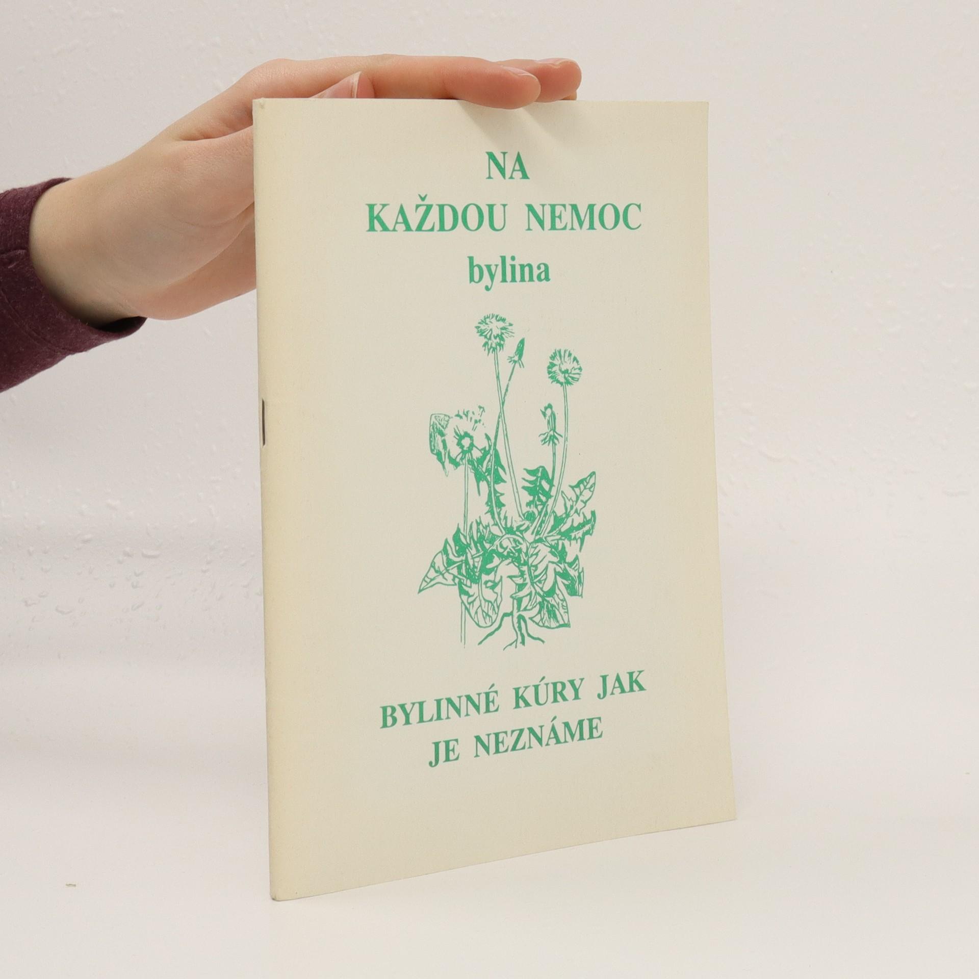 antikvární kniha Na každou nemoc bylina: Bylinné kúry jak je neznáme, neuveden