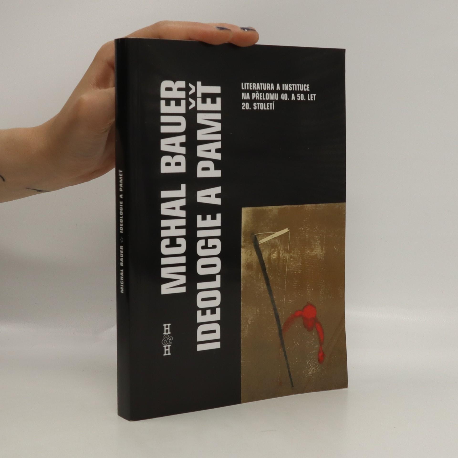 antikvární kniha Ideologie a paměť. Literatura a instituce na přelomu 40. a 50. let 20. století, 2003