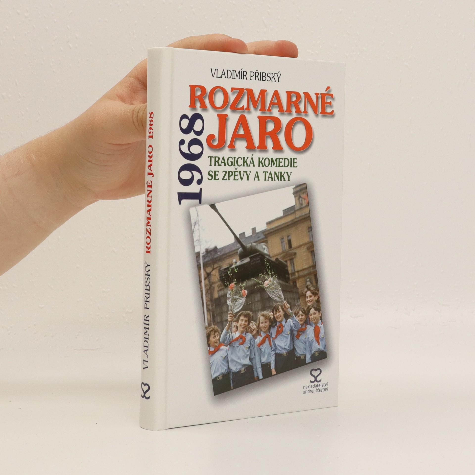 antikvární kniha Rozmarné jaro 1968 : tragická komedie se zpěvy a tanky, 2006