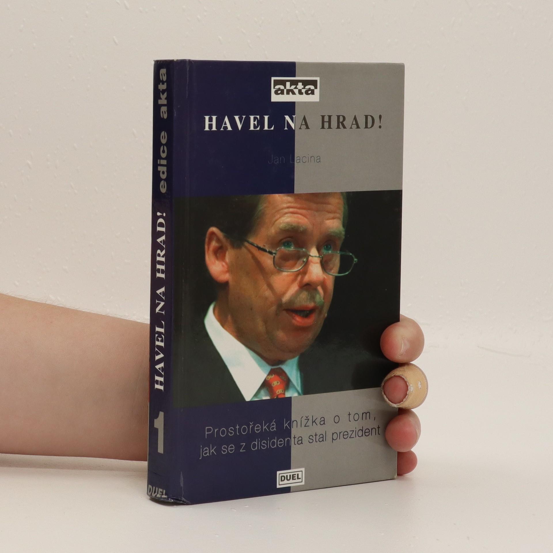 antikvární kniha Havel na Hrad! : prostořeká knížka o tom, jak se z disidenta stal prezident, 1998