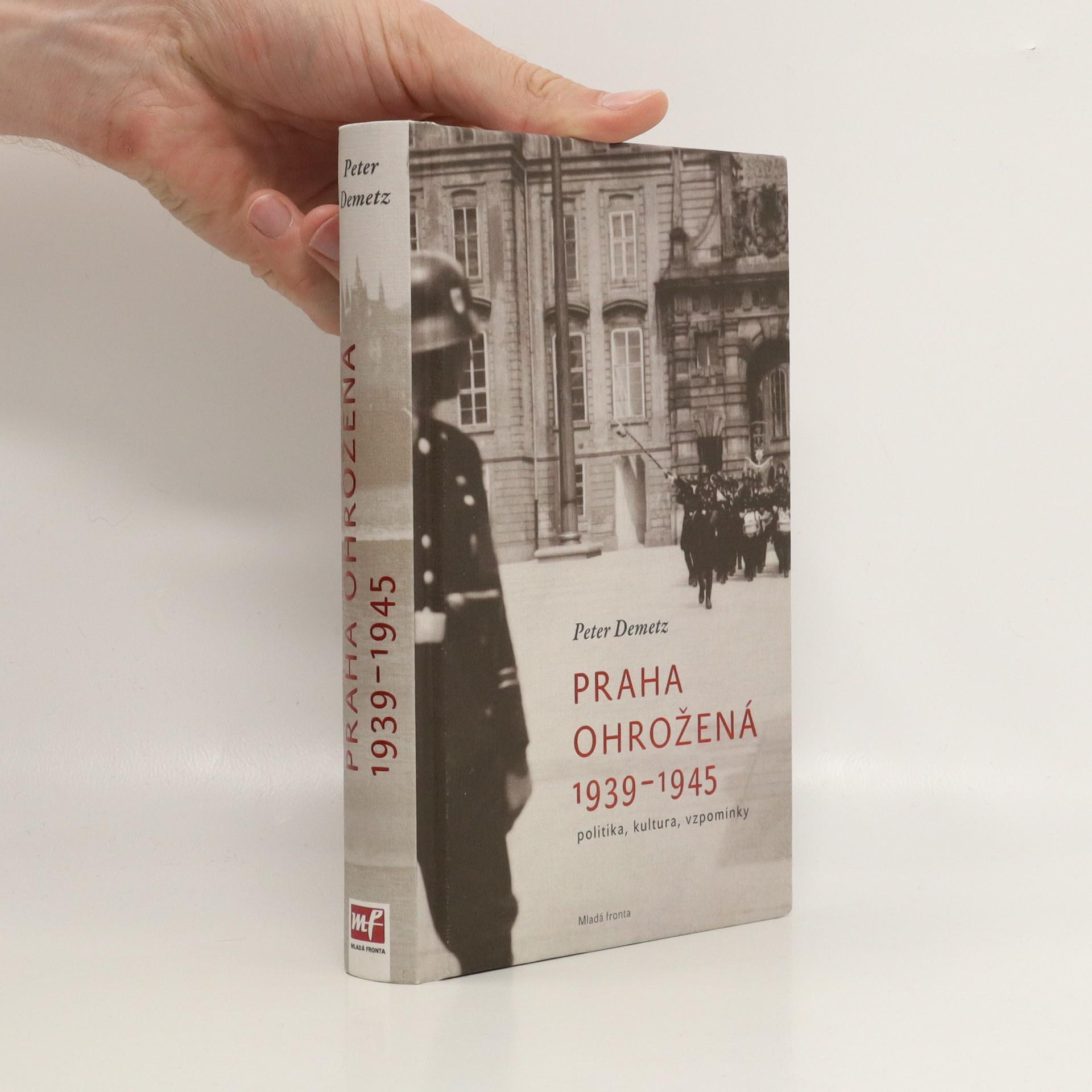 antikvární kniha Praha ohrožená 1939-1945 : politika, kultura, vzpomínky, 2010