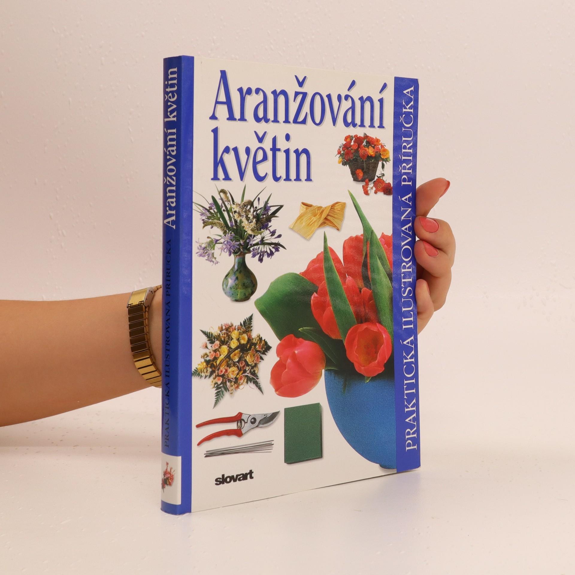 antikvární kniha Aranžování květin : praktická ilustrovaná příručka, neuveden