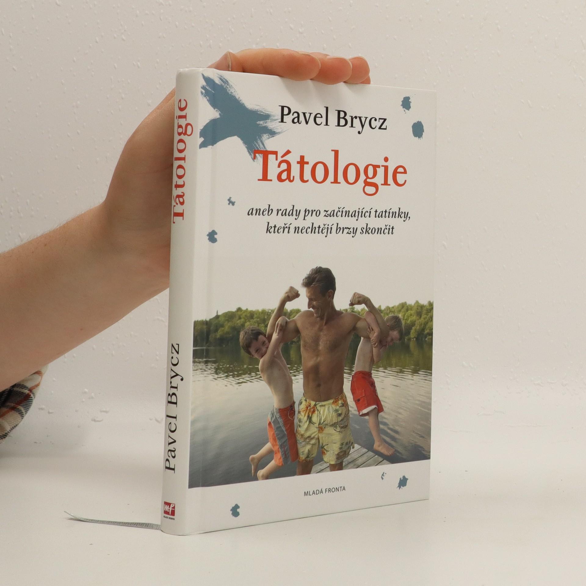antikvární kniha Tátologie, aneb, rady pro začínající tatínky, kteří nechtějí brzy skončit, 2011