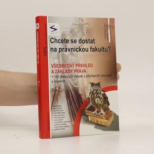 náhled knihy - Chcete se dostat na právnickou fakultu?. 1. díl, Všeobecný přehled a základy práva + 160 testovacích otázek z přijímacích zkoušek s řešením