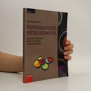 náhled knihy - Fotografické příslušenství : jak najít vybavení, které opravdu začnete používat