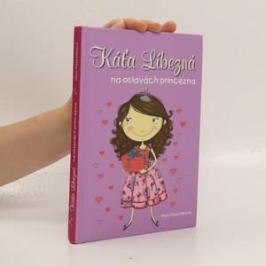 náhled knihy - Káťa Líbezná. Na oslavách princezna
