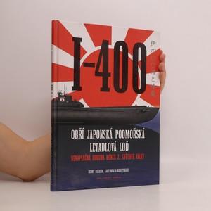 náhled knihy - I-400 : obří japonská podmořská letadlová loď : nenaplněná hrozba konce 2. světové války