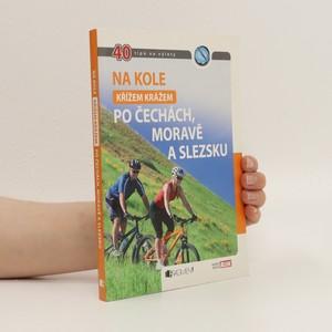 náhled knihy - Na kole křížem krážem po Čechách, Moravě a Slezsku. 40 tipů na výlety