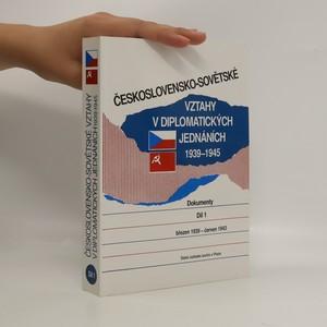 náhled knihy - Československo-sovětské vztahy v diplomatických jednáních 1939-1945 : dokumenty. díl 1, (březen 1939 - červen 1943)