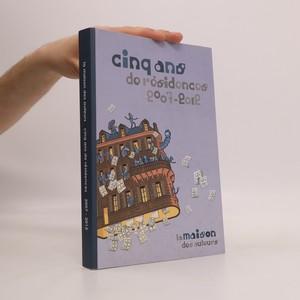 náhled knihy - Cinq ans de résidence 2007-2012