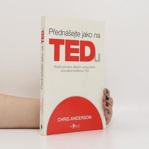 náhled knihy - Přednášejte jako na TEDu : oficiální průvodce veřejným vystupováním od kurátora konference TED
