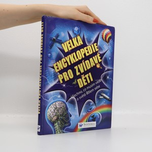 náhled knihy - Velká encyklopedie pro zvídavé děti. Všechno, co musím vědět o světě kolem sebe