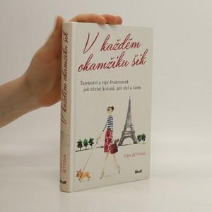 náhled knihy - V každém okamžiku šik : tajemství a tipy Francouzek jak zůstat krásná, mít styl a šarm