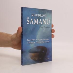 náhled knihy - Moudrost šamanů : jak obnovit ztracené spojení s matkou Zemí a Univerzem