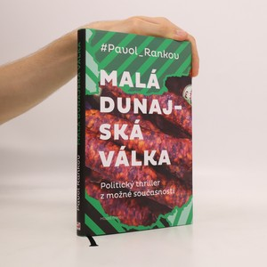 náhled knihy - Malá dunajská válka : politický thriller z možné současnosti