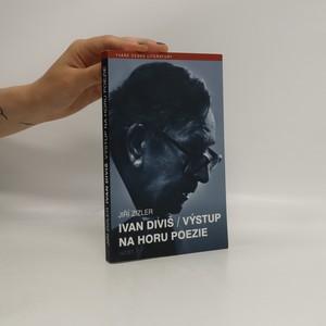 náhled knihy - Ivan Diviš. Výstup na horu poezie