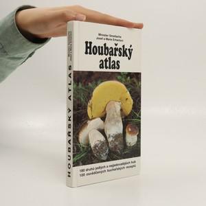 náhled knihy - Houbařský atlas : 180 druhů jedlých a nejjedovatějších hub : 100 osvědčených kuchařských receptů