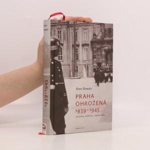 náhled knihy - Praha ohrožená 1939-1945 : politika, kultura, vzpomínky