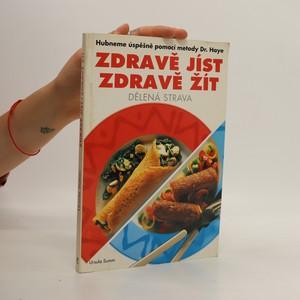 náhled knihy - Zdravě jíst, zdravě žít : Dělená strava. Náz.předch.Hubneme úspěšně pomocí metody Dr. Haye