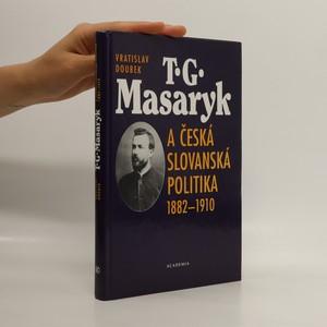náhled knihy - T.G. Masaryk a česká slovanská politika 1882-1910