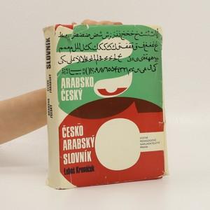 náhled knihy - Slovník arabsko-český, česko-arabský slovník : 4500 nejpoužívanějších slov denního tisku, úředníchlistin a naukové prózy
