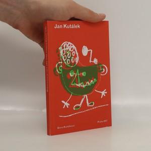 náhled knihy - Jan Kutálek : Optimismus je něco jako moje vrozená tělesná vada...