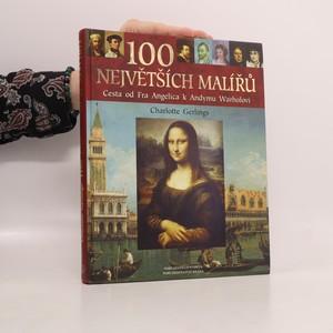 náhled knihy - 100 největších malířů : cesta od Fra Angelica k Andymu Warholovi