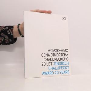 náhled knihy - Cena Jindřicha Chalupeckého 20 let = Jindřich Chalupecký award 20 years : MCMXC-MMX