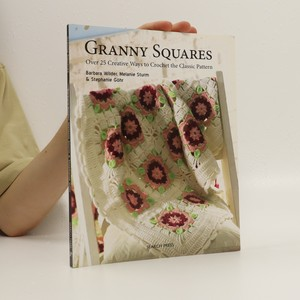 náhled knihy - Granny squares : over 25 creative ways to crochet the classic pattern