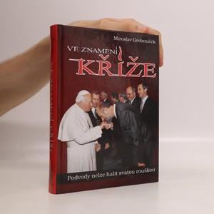 náhled knihy - Ve znamení kříže : podvody nelze halit svatou rouškou