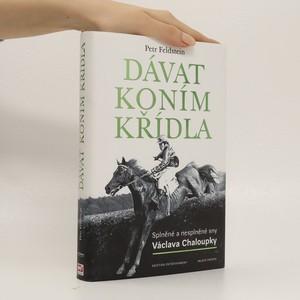 náhled knihy - Dávat koním křídla. Splněné a nesplněné sny Václava Chaloupky