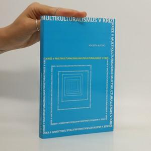 náhled knihy - Krize v multikulturalismu: Multikulturalismus v krizi. Kolektivní monografie