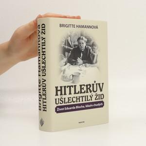 náhled knihy - Hitlerův ušlechtilý Žid. Život Eduarda Blocha, lékaře chudých.