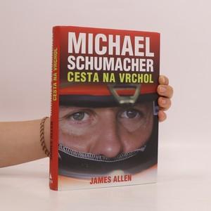 náhled knihy - Michael Schumacher. Cesta na vrchol