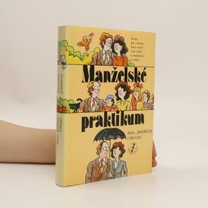 náhled knihy - Manželské praktikum. Kniha pro všechny, kdož chtějí více vědět o manželství a rodině