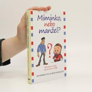náhled knihy - Miminko, nebo manžel? : návod pro rodiče jak jít znovu na to