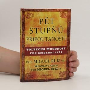 náhled knihy - Pět stupňů připoutanosti : toltécká moudrost pro moderní svět