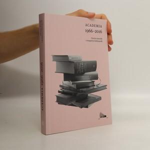 náhled knihy - Academia 1966-2016 : výroční sborník s kompletní bibliografií