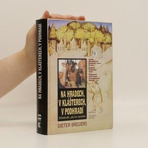 náhled knihy - Na hradech, v klášterech, v podhradí : středověk, jak ho neznáte