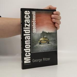 náhled knihy - Mcdonaldizace společnosti : výzkum měnící se povahy soudobého společenského života