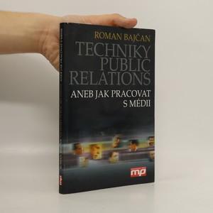 náhled knihy - Techniky public relations, aneb, Jak pracovat s médii