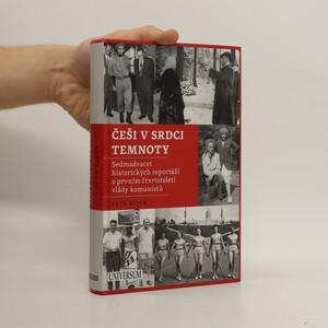 náhled knihy - Češi v srdci temnoty : sedmadvacet historických reportáží o prvním čtvrtstoletí komunistů