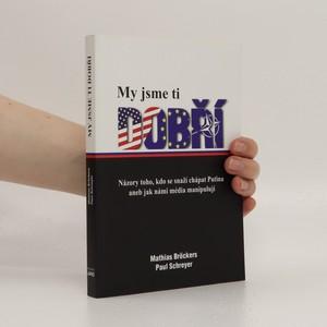 náhled knihy - My jsme ti dobří : názory toho, kdo se snaží chápat Putina, aneb, Jak s námi média manipulují