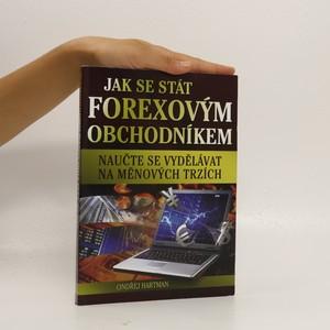 náhled knihy - Jak se stát forexovým obchodníkem. Naučte se vydělávat na měnových trzích