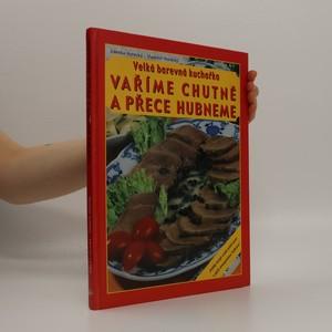 náhled knihy - Vaříme chutně a přece hubneme: Velká barevná kuchařka