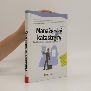 náhled knihy - Manažerské katastrofy : jak šéfové řeší problémy v byznysu