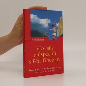 náhled knihy - Více síly a úspěchů s Pěti Tibeťany : dynamické cviky ke stupňování energie a životní síly